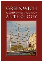 Greenwich Creative Writing Group Anthology by Greenwich Creative Writing Group