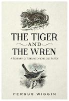The Tiger And The Wren by Fergus Wiggin