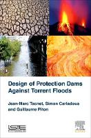 Design of Protection Dams Against Torrent Floods by Jean-Marc Tacnet, Simon Carladous, Guillaume Piton