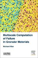 Multiscale Computation of Failure in Granular Materials by Richard (University of Calgary, Alberta, Canada) Wan