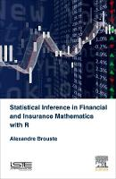 Statistical Inference in Financial and Insurance Mathematics with R by Alexandre (Professor, Universite du Maine, Le Mans, France) Brouste