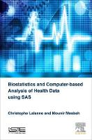 Biostatistics and Computer-based Analysis of Health Data Using SAS by Christophe (Paris-Diderot University, France) Lalanne, Mounir (University Pierre et Marie Curie, France) Mesbah