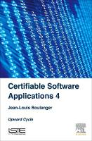 Certifiable Software Applications 4 Upward Cycle by Jean-Louis (Independent Safety Assessor (ISA) in the railway domain focusing on software elements) Boulanger