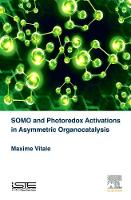 SOMO and Photoredox Activations in Asymmetric Organocatalysis by Maxime R. Vitale