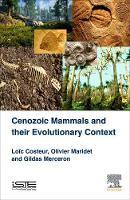 Cenozoic Mammals and their Evolutionary Context by Loic Costeur, Olivier Maridet, Merceron Gildas