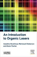 An Introduction to Organic Lasers by Azzedine (Azzedine Boudrioua, University of Paris 13, France) Boudrioua, Mahmoud (Mahmoud Chakaroun, University of P Chakaroun