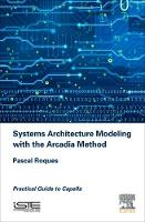 Systems Architecture Modeling with the Arcadia Method Practical Guide to Capella by Pascal (Senior Consultant at PRFC, Toulouse, France) Roques