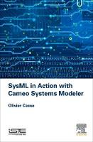 SysML in Action with Cameo Systems Modeler by Olivier (Independent consultant and representative, SysML, France) Casse