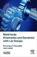 Multi-Body Kinematics and Dynamics with Lie Groups by Dominique Paul (Ecole Nationale des Ponts et Chaussees, France) Chevallier, Jean (Universities of Evry and Paris Saclay Lerbet