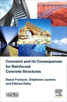 Corrosion and its Consequences for Reinforced Concrete Structures by Raoul (Professor, INSA Toulouse, France) Francois, Stephane (INSA Toulouse, France) Laurens, Fabrice (INSA Toulouse, Fran Deby