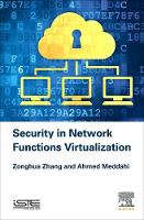 Networks Functions Virtualization Security by Zonghua (Professor, Institut Mines Telecom/Telecom Lille, France) Zhang, Ahmed (Professor, Institut Mines Telecom/Tele Meddahi