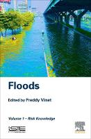 Floods Volume 1 Risk Knowledge by Freddy (Paul-Valery University, France) Vinet