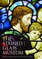The Stained Glass Museum Highlights from the Collection by Jasmine Allen