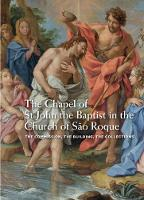 The Chapel of St John the Baptist in the Church of Sao Roque The Commission, the Building, the Collection by