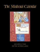 The Medieval Calendar Locating Time in the Middle Ages by Roger S. Wieck