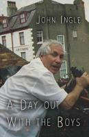 A Day Out With The Boys by John Ingle