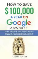 How to Save $100,000 a Year on Google Adwords by Professor Jeremy Taylor