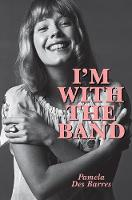 I'm with the Band Confessions of a Groupie by Pamela Des Barres