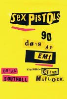 Sex Pistols 90 Days At EMI by Brian Southall, Glen Matlock