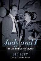 Judy and I: My Life with Judy Garland by Sidney Luft, Randy L. Schmidt