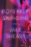 Boys Keep Swinging A Memoir by Jake Shears