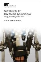Soft Robots for Healthcare Applications Design, modelling, and control by Shane (S.Q) (Professor, University of Leeds, UK) Xie, Mingming (Tongji Zhejiang College, China) Zhang, Wei (Lecturer, Wuh Meng