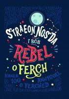 Straeon Nos Da i Bob Rebel o Ferch - Hanes 100 o Ferched Anhygoel by Elena Favilli, Francesca Cavallo