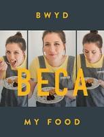 Bwyd Beca / My Food by Beca Lyne-Pirkis