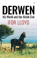 Derwen - My World and the Welsh Cob by Ifor Lloyd