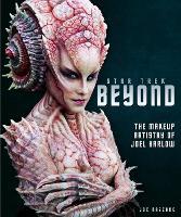 Star Trek Beyond The Makeup Artistry of Joel Harlow by Joe Nazzaro