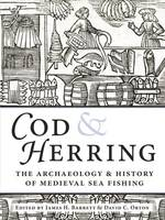 Cod and Herring The Archaeology and History of Medieval Sea Fishing by James Barrett
