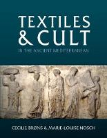 Textiles and Cult in the Ancient Mediterranean by Cecilie Brons