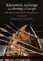 Movement, Exchange and Identity in Europe in the 2nd and 1st Millennia BC Beyond Frontiers by Anne Lehoerff