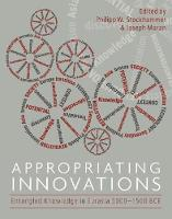 Appropriating Innovations Entangled Knowledge in Eurasia, 5000-1500 BCE by Joseph Maran