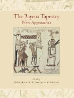 The Bayeux Tapestry New Approaches by Michael J. Lewis