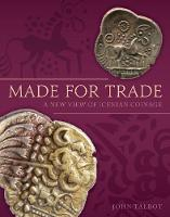 Made for Trade A New View of Icenian Coinage by John Talbot