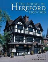 The Houses of Hereford 1200-1700 by Nigel Baker, Pat Hughes, Richard K. Morriss