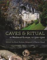 Caves and Ritual in Medieval Europe by Knut Bergsvik