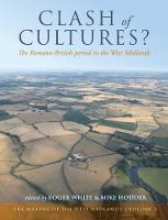 Clash of Cultures? The Romano-British Period in the West Midlands by Roger White