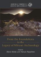 From the Foundations to the Legacy of Minoan Archaeology Studies in Honour of Professor Keith Branigan by Maria Relaki