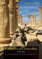 Palmyra after Zenobia AD 273-750 An Archaeological and Historical Reappraisal by Emanuele E. Intagliata