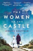 The Women of the Castle the moving New York Times bestseller for readers of ALL THE LIGHT WE CANNOT SEE by Jessica Shattuck