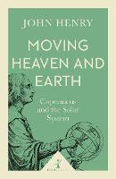 Moving Heaven and Earth (Icon Science) Copernicus and the Solar System by John Henry
