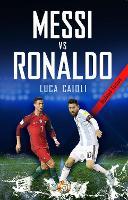 Messi vs Ronaldo 2018 The Greatest Rivalry by Luca Caioli