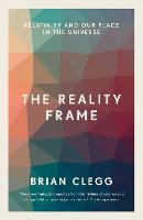 The Reality Frame Relativity and our place in the universe by Brian Clegg