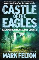Castle of the Eagles Escape from Mussolini's Colditz by Mark Felton