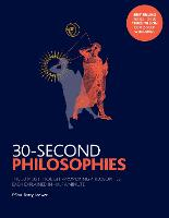 30-Second Philosophies The 50 Most Thought-provoking Philosophies, Each Explained in Half a Minute by Stephen Law, Julian Baggini