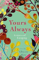 Yours Always Letters of Longing by Eleanor Bass
