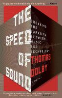 The Speed of Sound Breaking the Barriers between Music and Technology: A Memoir by Thomas Dolby