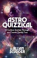 Astroquizzical A Curious Journey Through Our Cosmic Family Tree by Jillian Scudder